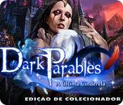 baixar jogos de computador : Dark Parables: A Última Cinderela Edição de Colecionador