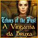 baixar jogos de computador : Echoes of the Past: A Vingança da Bruxa
