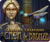 baixar jogos de computador : Fantastic Creations: A Casa de Bronze