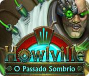 baixar jogos de computador : Howlville: O Passado Sombrio