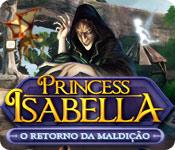 baixar jogos de computador : Princess Isabella: O Retorno da Maldição