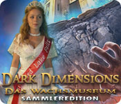 Dark Dimensions: Das Wachsmuseum Sammleredition