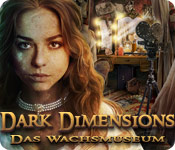 Dark Dimensions: Das Wachsmuseum