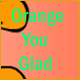 Kaufen Orange You Glad