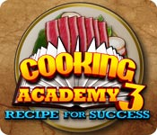 Cooking Academy 3: Recipe for Success casual game - Get Cooking Academy 3: Recipe for Success casual game Free Download