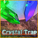 Crystal Trap
