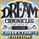 Dream Chronicles : The Book of Water Collector's Edition