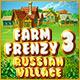 Farm Frenzy 3: Russian Village Game