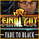 Final Cut: Fade to Black