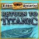 Hidden Mysteries®: Return to Titanic Game