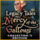 Legacy Tales: Mercy of the Gallows Collector's Edition -- New Games