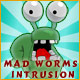 Mad Worms Intrusion