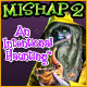 Mishap 2: An Intentional Haunting Game