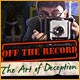 Off the Record: The Art of Deception