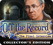 Off the Record: The Final Interview Collector's Edition casual game - Get Off the Record: The Final Interview Collector's Edition casual game Free Download
