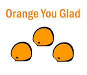Orange You Glad - Online