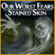 Our Worst Fears Stained Skin