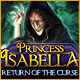 Princess Isabella Return of the Curse