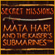 Secret Missions Mata Hari and the Kaisers Submarines