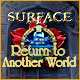 Surface: Return to Another World Game