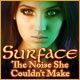 Surface: The Noise She Couldn
