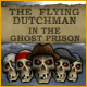 The Flying Dutchman - In The Ghost Prison Game