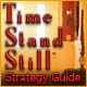 Time Stand Still Strategy Guide
