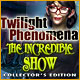 Twilight Phenomena: The Incredible Show Collector's Edition - Mac