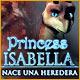 Descargar Princess Isabella: Nace una Heredera