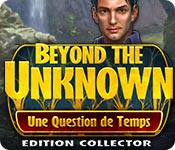 Beyond the Unknown: Une Question de Temps Edition Collector