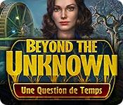 Beyond the Unknown: Une Question de Temps