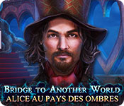 Bridge to Another World: Alice au Pays des Ombres