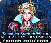 Bridge to Another World: Alice au Pays des OmbresÉdition Collector
