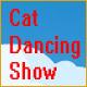 Acheter Cat Dancing Show