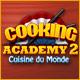 Cooking Academy 2: Cuisine du Monde