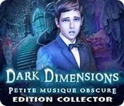 Dark Dimensions: Petite Musique Obscure Edition Collector