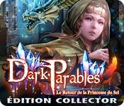 Dark Parables: Le Retour de la Princesse du Sel Édition Collector