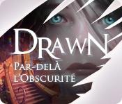Drawn®: Par-delà l'Obscurité