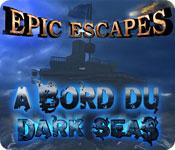 Epic Escapes: A Bord du Dark Seas