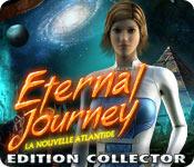 Eternal Journey: La Nouvelle Atlantide Edition Collector