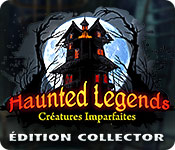 Haunted Legends: Créatures ImparfaitesÉdition Collector