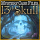 Mystery Case Files ®: 13th Skull