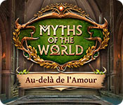 Myths of the World: Au-delà de l'Amour