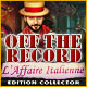 Jeu a telecharger gratuit Off the Record: L'Affaire Italienne Edition Collec