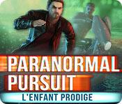 Paranormal Pursuit: L'Enfant Prodige