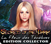 Secrets of the Dark: La Fleur des Ténèbres Edition Collector