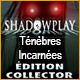 Shadowplay: Ténèbres Incarnées Édition Collector
