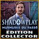 Nouveau jeu Shadowplay: Murmures du Passé Édition Collector