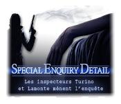 Special Enquiry Detail: Les inspecteurs Turino et Lamonte mènent l'enquête