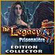 Jeu a telecharger gratuit The Legacy: Prisonnière Édition Collector